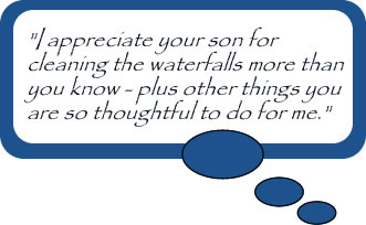 """I appreciate your son for cleaning the waterfalls more than you know - plus other things you are so thoughtful to do for me."""